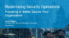 Modernizing Security Operations: Preparing to Better Secure Your Organization