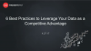 6 Best Practices to Leverage Data as a Competitive Advantage