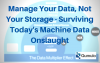 Manage Your Data, Not Your Storage - Surviving Today's Machine Data Onslaught
