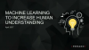 Machine Learning To Increase Human Understanding