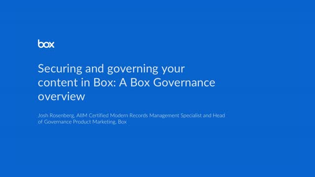 Securing and governing your content in Box: A Box Governance overview