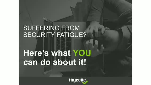 Suffering from security fatigue? Here's what you can do about it!