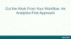 Cut the Work From Your Workflow: An Analytics-First Approach