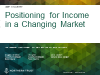 Positioning for Income in a Changing Market