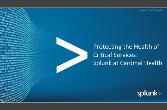 Protecting the Health of Critical Services: Splunk at Cardinal Health