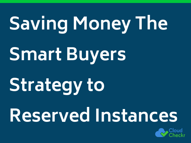 Saving Money: The Smart Buyer's Strategy to Reserved Instances
