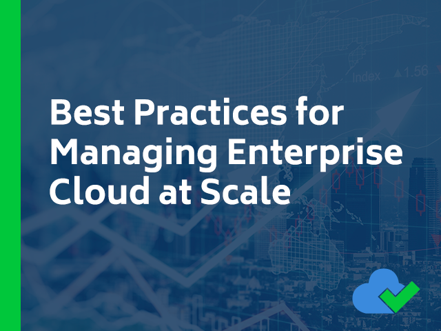 Best Practices for Managing Enterprise Cloud at Scale