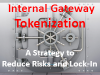 Internal Tokenization: A Strategy to Reduce Risks & Lock-in