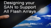 Designing your SAN to Support All Flash Arrays