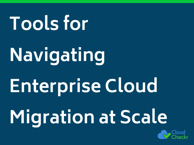Tools for Navigating Enterprise Cloud Migration at Scale