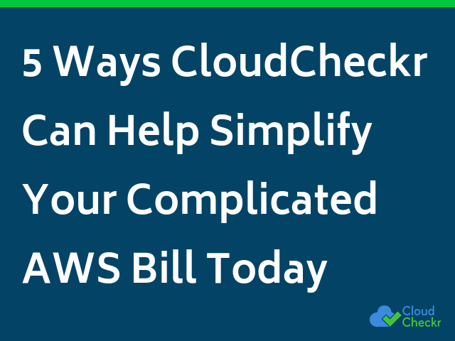 5 Ways CloudCheckr Can Help Simplify Your Complicated AWS Bill Today