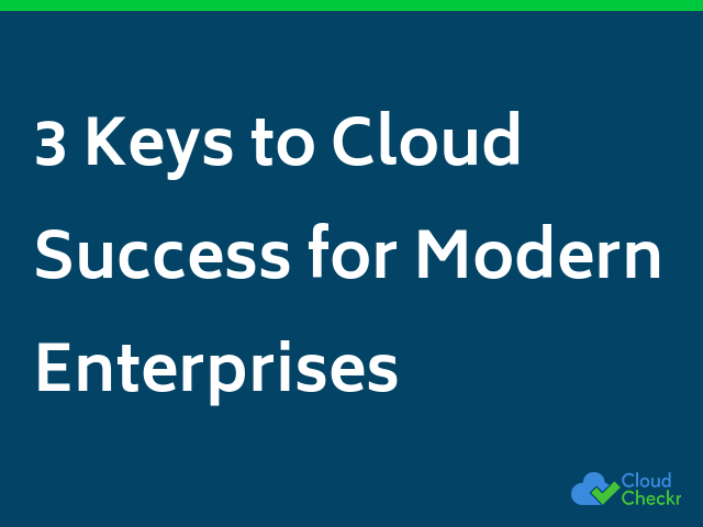 3 Keys to Cloud Success for Modern Enterprises