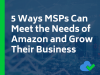 5 Ways MSPs Can Meet the Needs of Amazon and Grow Their Business