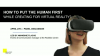 [Live Panel] How to Put the Human First When Creating for Virtual Reality