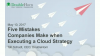 Top Five Mistakes Companies Make when Executing a Cloud Strategy