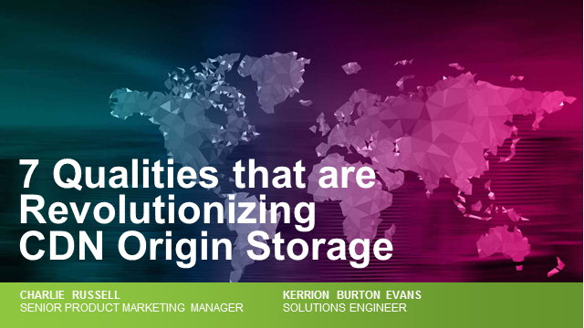 7 Qualities that are Revolutionizing CDN Origin Storage - EMEA