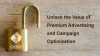 Unlock the Value of Premium Advertising and Campaign Optimization