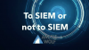 To SIEM or not to SIEM