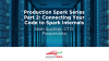 Production Spark Series Part 2: Connecting Your Code to Spark Internals