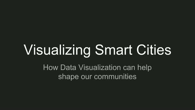 Visualizing Smart Cities: How Data Visualization can help shape our communities
