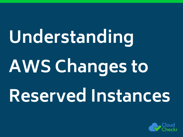 Understanding AWS Changes to Reserved Instances