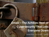 Email — The Achilles Heel of Cybersecurity That Lets Everyone Down