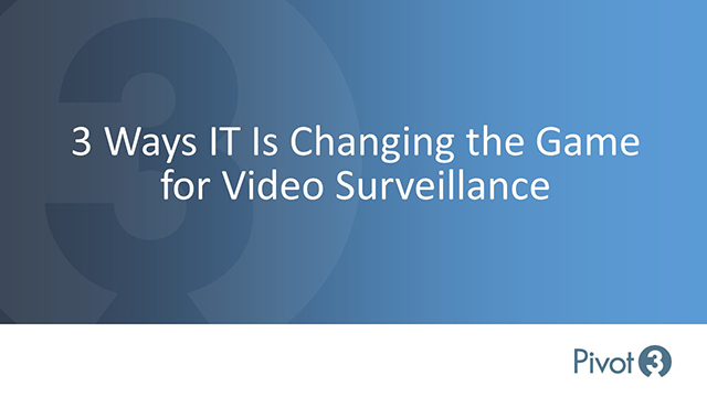 3 Ways IT is Changing the Game for the Surveillance Industry