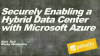 Securely Enabling a Hybrid Data Center with Microsoft Azure