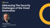 Addressing The Security Challenges of the Cloud Generation