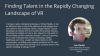 Finding Talent in the Rapidly Changing Landscape of Virtual Reality
