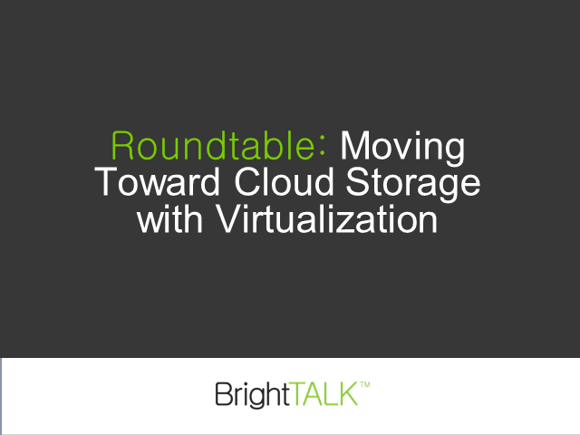 Roundtable: Moving Toward Cloud Storage with Virtualization
