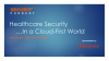 Healthcare Security in a Cloud-first World
