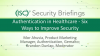 Briefing On Demand - Authentication in Healthcare - Six Ways to Improve Security