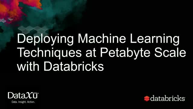 Deploying Machine Learning Techniques at Petabyte Scale with Databricks