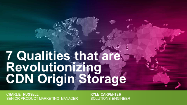 7 Qualities that are Revolutionizing CDN Origin Storage