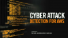 Cyber Attack Detection for AWS