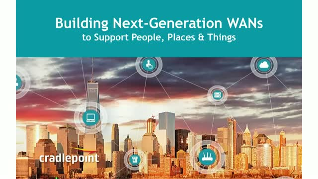 Building Next-Generation WANs to Support People, Places & Things