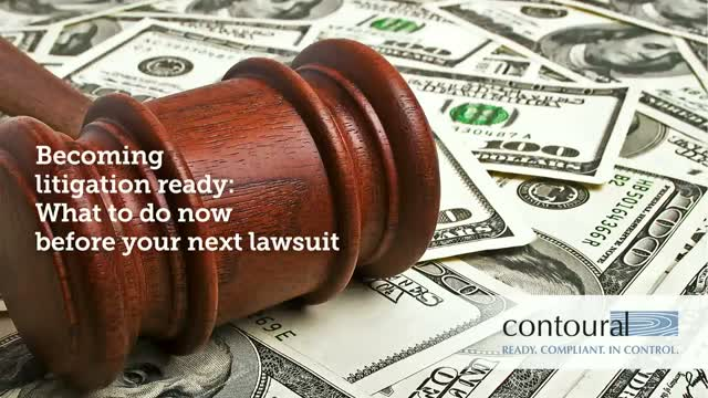 Become Litigation Ready: What To Do Now Before Your Next Lawsuit