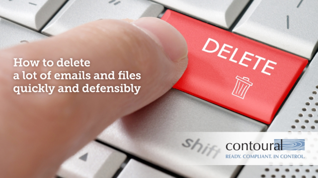 How To Delete a Lot of Emails and Files Quickly and Defensibly