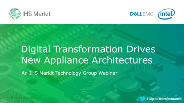 Digital Transformation Drives New Appliance Architectures - Dell EMC & IHS Marki