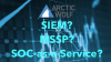 Top 5 tips for choosing between a SIEM, MSSP, and SOC-as-a-Service