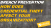 [Breach Prevention] How does Credential Theft Affect Your Organization?