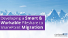 Developing a Smart and Workable Fileshare to SharePoint Migration