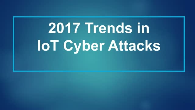 2017 Trends in IoT Cyber Attacks