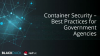 Container Security – Best Practices for Government Agencies