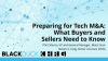 Prepping for Tech M&A – What Buyers and Sellers Need to Know