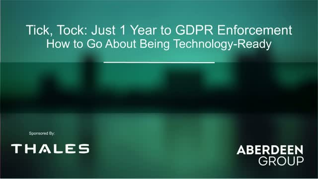 Tick, Tock: Just 1 Year to GDPR Enforcement – How to be technology ready
