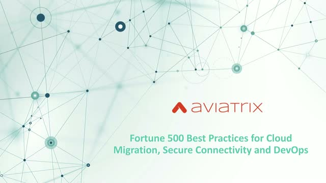 Fortune 500 Best Practices for Cloud Migration, Secure Connectivity and DevOps
