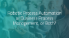 Robotic Process Automation or Business Process Management, or Both?