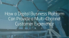 How a Digital Business Platform Can Provide a Multi-Channel Customer Experience